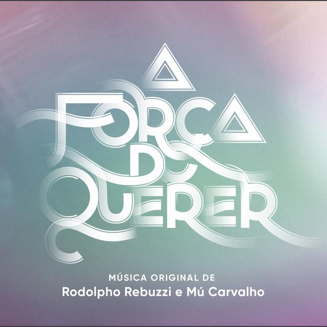 A Força do Querer - Música Original de Rodolpho Rebuzzi e Mú Carvalho