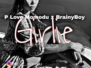[Music] P Love Momodu - Girlie ft Brainy Boy
