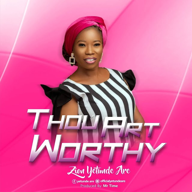Music: Thou Art Worthy by Zion Yetunde Are