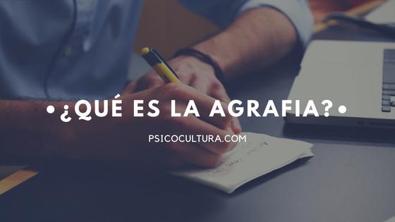 ¿Qué es la agrafia?