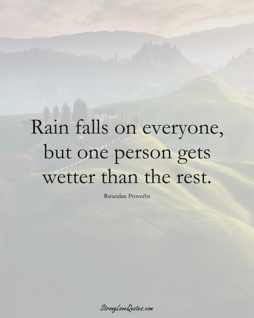 Rain falls on everyone, but one person gets wetter than the rest. (Rwandan Sayings);  #AfricanSayings