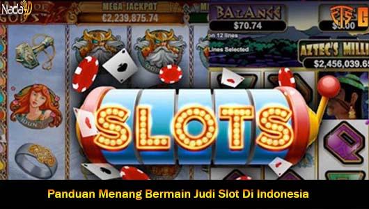 Panduan Menang Bermain Judi Slot Di Indonesia