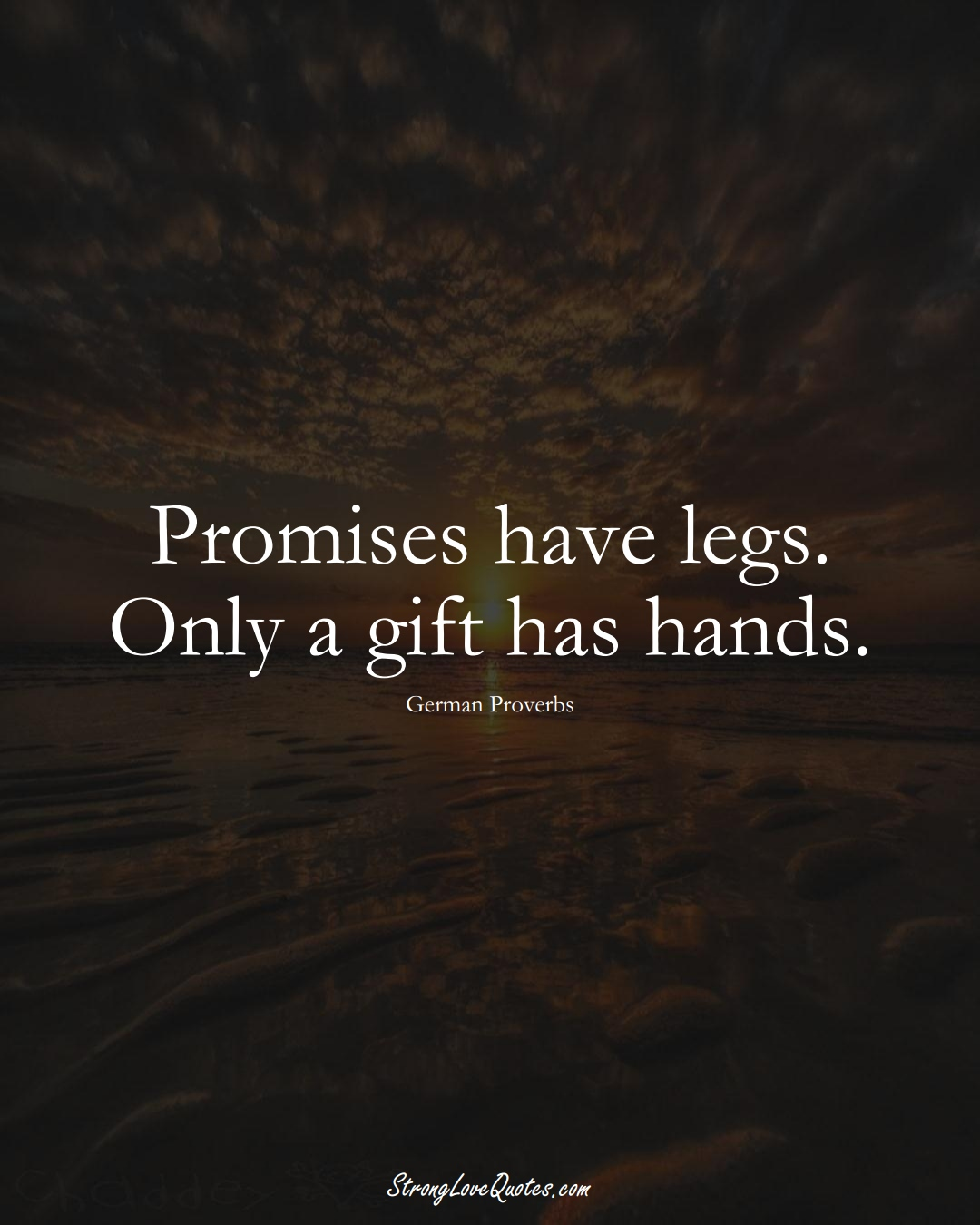 Promises have legs. Only a gift has hands. (German Sayings);  #EuropeanSayings