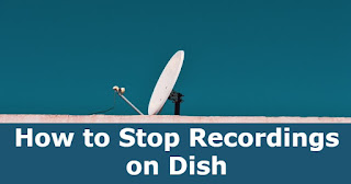 How to Stop Recordings on Dish
