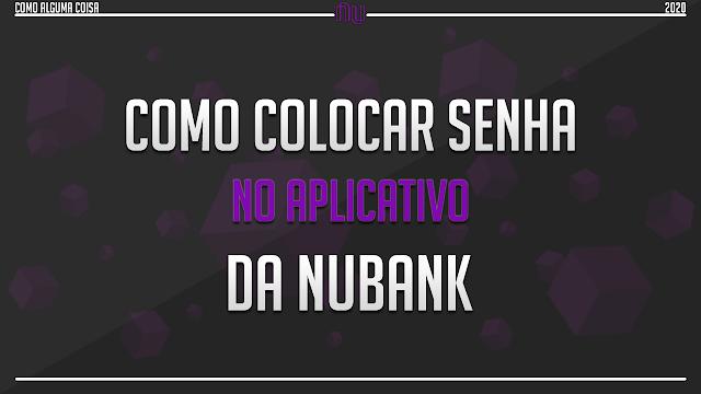 Como colocar senha no aplicativo da Nubank