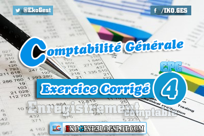 Exercice corrigé Comptabilité générale [n°4]