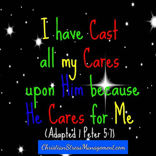 I have cast all my cares upon Him because He cares for me (Adapted 1 Peter 5:7)