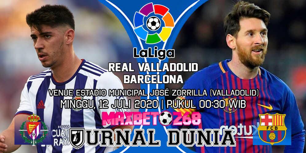 Prediksi Real Valladolid Vs Barcelona 12 Juli 2020 Pukul 00.30 WIB