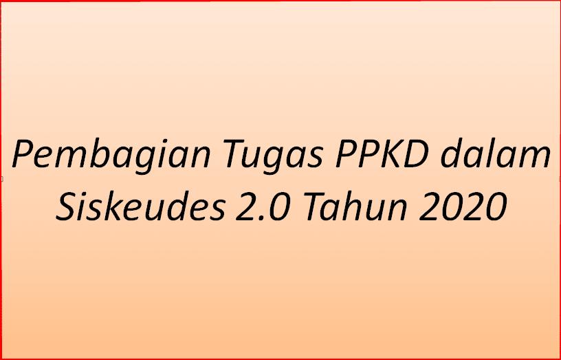 PPKD adalah singkatan dari Pelaksana Pengelola Keuangan Desa Pembagian Tugas PPKD dalam Siskeudes 2.0 TERBARU