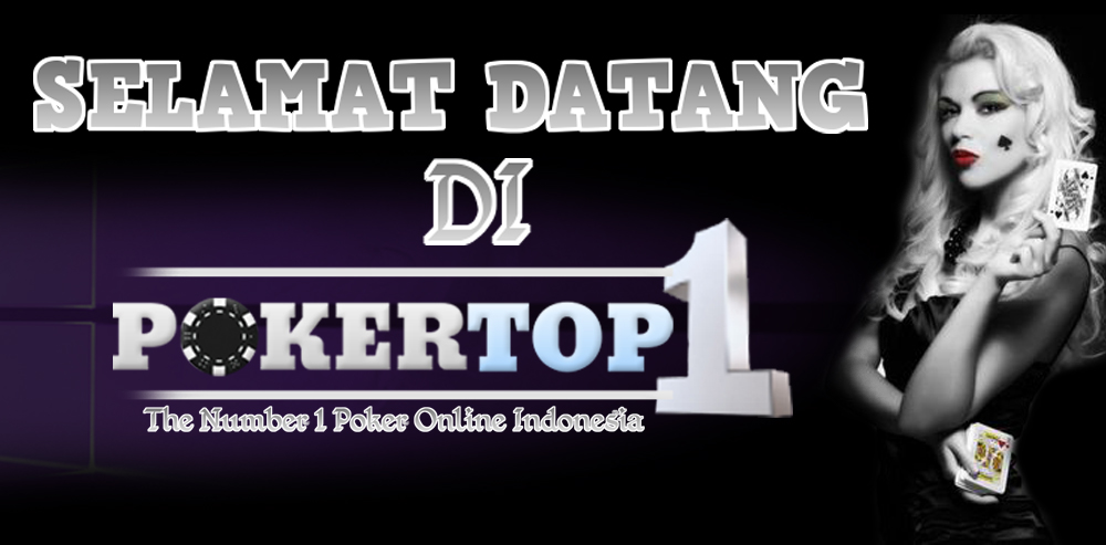 POKERTOP1: Live Poker Indonesia | Agen Poker | Bandar Domino | Ceme Online Terpercaya Indonesia WELCOME