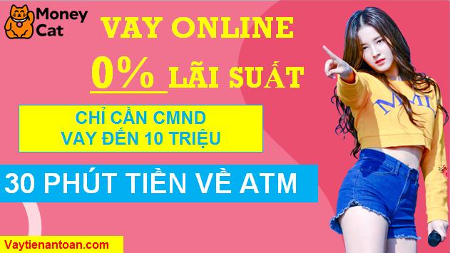 Vay tiền 0% Lãi suất, Vay Online chỉ cần CMND, Vay tiền nhận trong 30 phút tại Moneycat