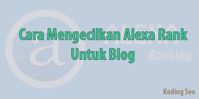 Cara Jitu Mengecilkan Alexa Rank Untuk Blog