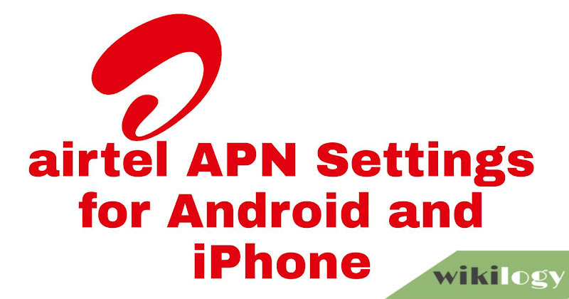 Airtel BD APN Settings for Android & iPhone