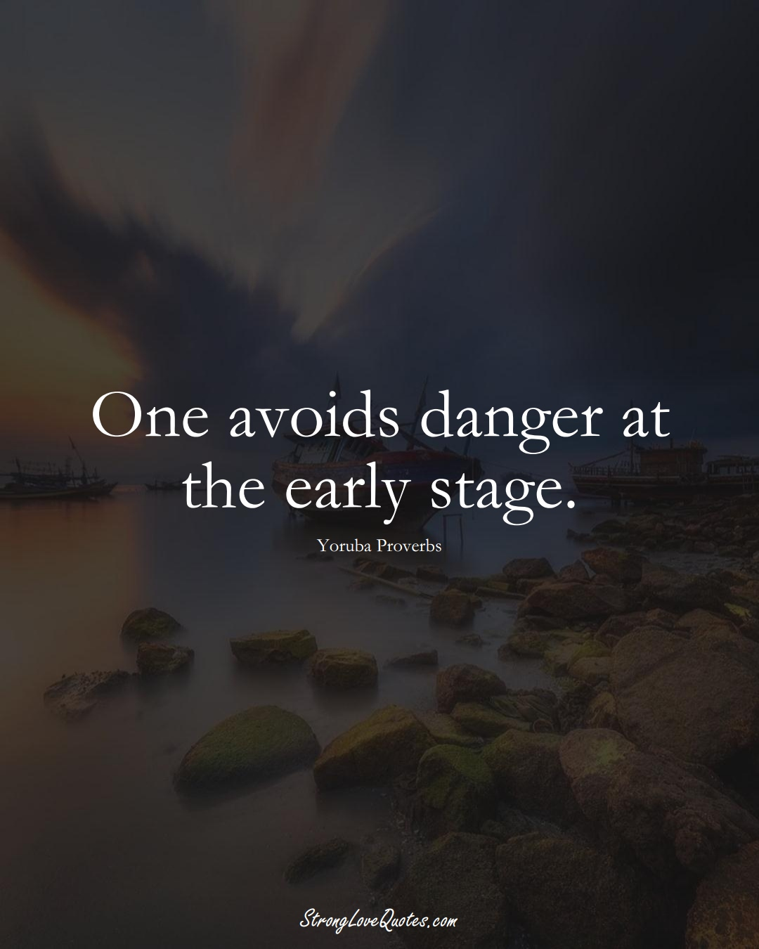 One avoids danger at the early stage. (Yoruba Sayings);  #aVarietyofCulturesSayings
