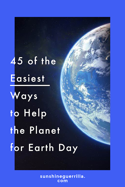 40 of the Easiest Ways to Help the Planet for Earth Day
