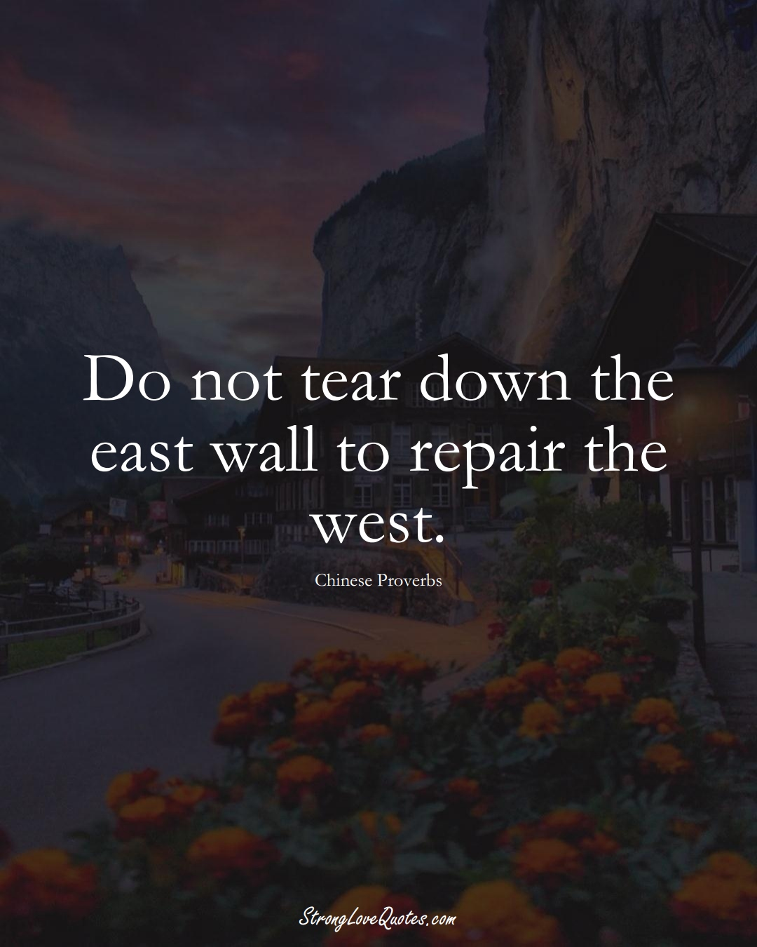 Do not tear down the east wall to repair the west. (Chinese Sayings);  #AsianSayings