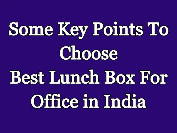 Key Points To Choose Best Lunch Box For Office in India