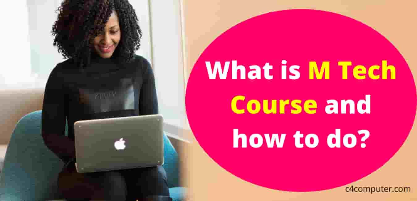 What is M Tech Course - Entrance Exams, Eligibility, Subjects