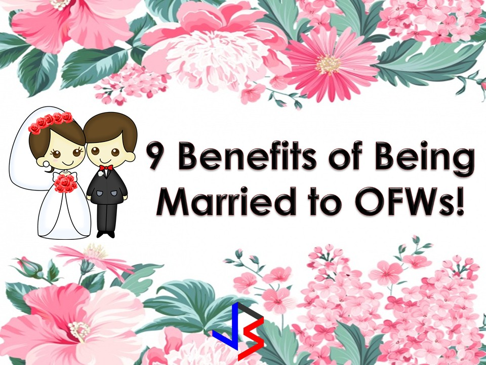 Like any other thing, marrying an Overseas Filipino Workers (OFW) comes with benefit and disadvantages. Yes, there may be a financial stability with the dollar OFWs' earned while working in another country. But as a husband or wife of an OFW, you have to endure a long distance relationship for a year or two. Can you bear it? If you are single, marrying an OFW is a choice but if you are married, sometimes being a spouse of an OFW is the only choice.    Well cheer up everyone and lets us look on the brighter side of being married to an OFW or reasons why you should marry and OFW.