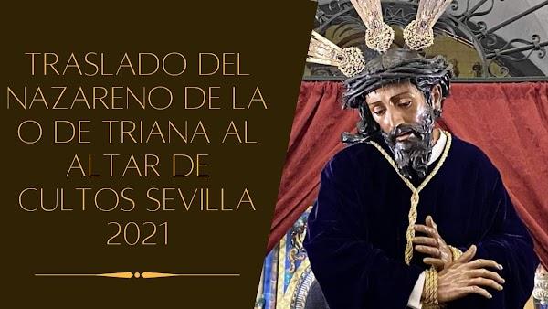 Vídeo del Traslado del Nazareno de la O al altar de Cultos Sevilla 2021
