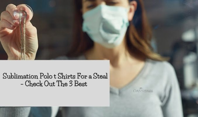 Sublimation Polo t Shirts For a Steal – Check Out The 3 Best