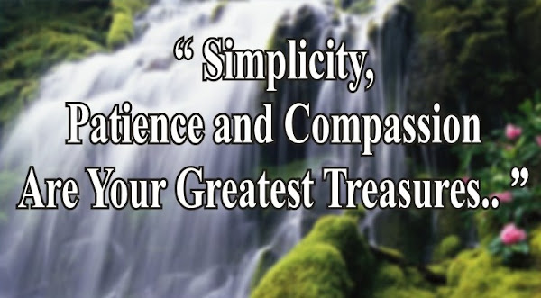 Motivation: Simplicity, Patience and Compassion Are Your Greatest Treasures - Quotes