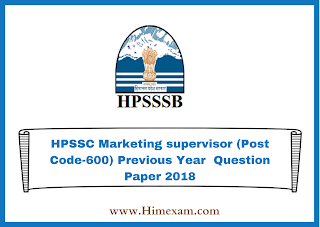 HPSSC Marketing supervisor (Post Code-600) Previous Year  Question Paper 2018