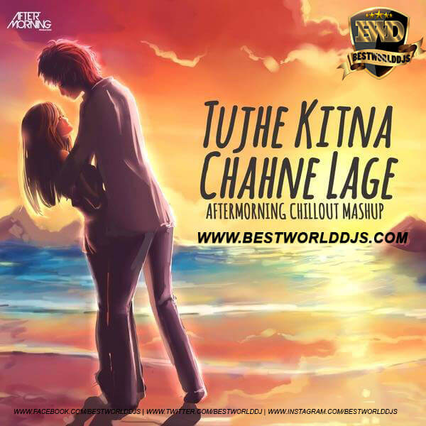 Tujhe Kitna Chahne Lage Hum - Aftermorning Chillout Mashup