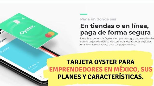 Tarjeta Oyster para emprendedores en México, sus planes y características.