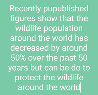 Recently pubublished figures show that the wildlife population around the world has decreased by around 50% over the past 50 years but can be do to protect the wildlife around the world