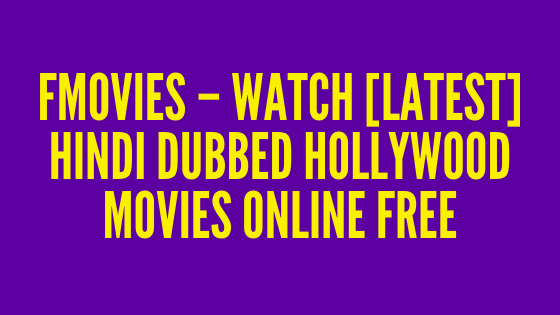 FMovies – Watch [Latest] Hindi Dubbed Hollywood Movies Online Free