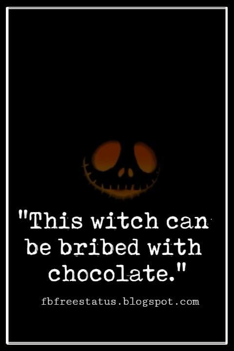"Halloween Quotes And Sayings, ""This witch can be bribed with chocolate."""