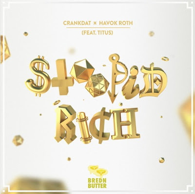 "CRANKDAT & HAVOK ROTH ""Stoopid Rich"" (feat. TITUS)"