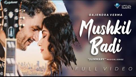 Mushkil Badi Lyrics - Gajendra Verma, Summary