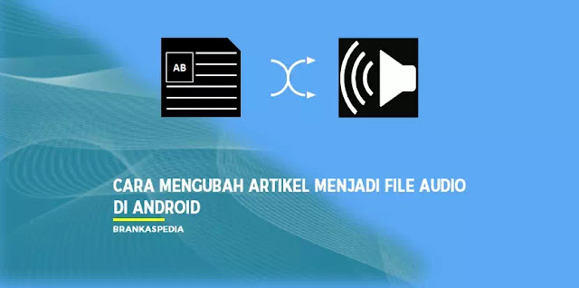 Cara Mengubah Artikel Menjadi File Audio Di Android