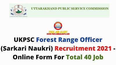 Free Job Alert: UKPSC Forest Range Officer (Sarkari Naukri) Recruitment 2021 - Online Form For Total 40 Job