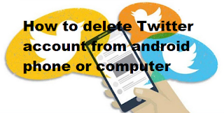 How to delete Twitter account from android, iOS or computer