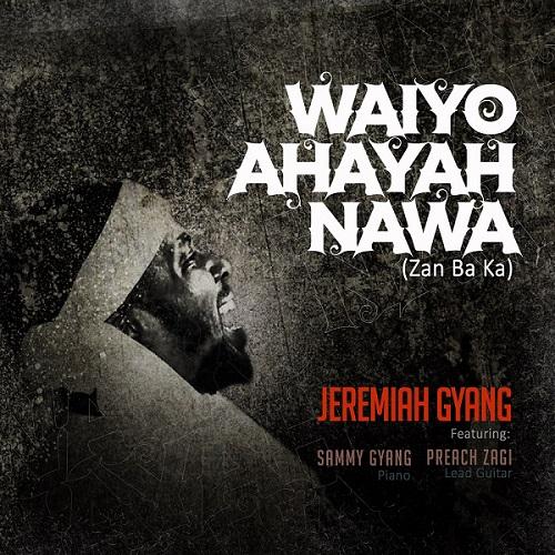 Jeremiah Gyang - Waiyo Ahayah Nawa Lyrics, Mp3 Download