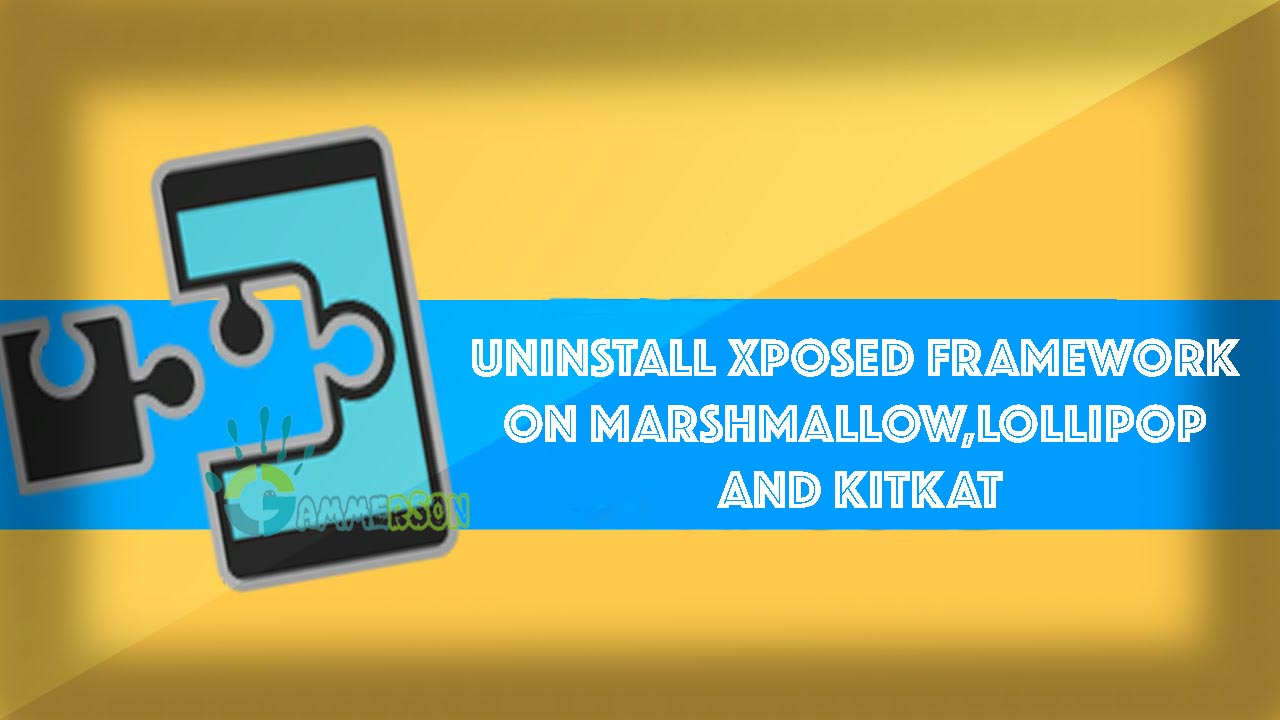 Uninstall Xposed Framework on Marshmallow, Lollipop and Kitkat