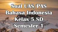 soal uas bahasa indonesia kelas 5 sd