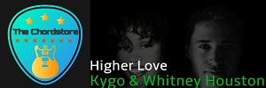 Kygo - HIGHER LOVE Guitar Chords (ft. Whitney Houston) |