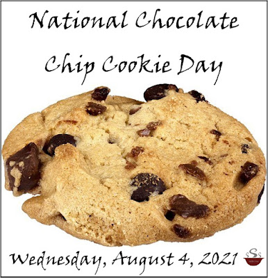 """A chocolate chip cookie centered with the words """"National Chocolate Chip Cookie Day"""" on top and """"Wednesday August 4, 2021"""" underneath."""