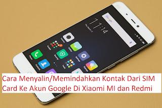 Cara Memindahkan Kontak Dari SIM Card Ke Akun Google Di Xiaomi MI dan Redmi