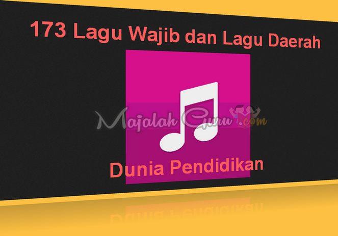 173 Lagu Wajib dan Lagu Daerah untuk Dunia Pendidikan