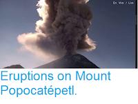 http://sciencythoughts.blogspot.co.uk/2016/11/eruptions-on-mount-popocatepetl.html