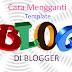 Panduan Cara Mengganti Template Blog Blogspot Di Blogger