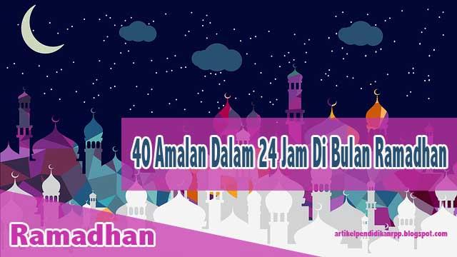 40 Amalan Dalam 24 Jam Di Bulan Ramadhan