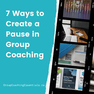 7 Ways to Create a Pause in Group Coaching