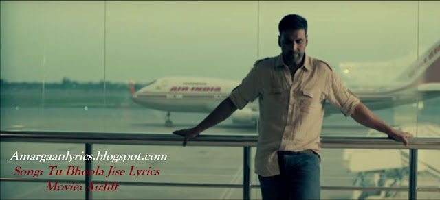 Tu Bhoola Jise Lyrics Airlift