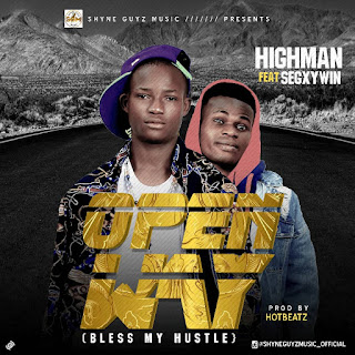 "Street Anthem || Download Highman – Open Way ""Bless My Hustle"" Featuring Segxywin (M&M By Hotbeatz)"
